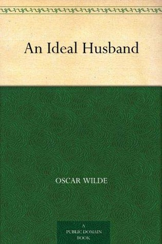 an ideal husband by oscar wilde An ideal husband by oscar wilde appunto inviato da wilemo voto 0 riassunto  dello sceneggiato (in inglese) (2 pg - formato word) (0 pagine formato doc.